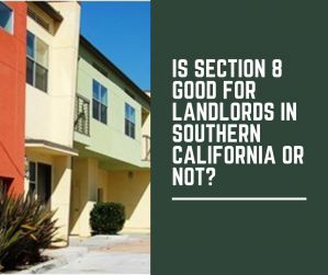 Is Section 8 Good for Landlords in Southern California Or Not?